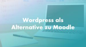 Wordpress als Alternative zu Moodle