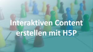 Interaktive Lernressourcen kostenlos mit H5P erstellen