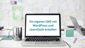 Ein eigenes LMS mit WordPress und LearnDash erstellen